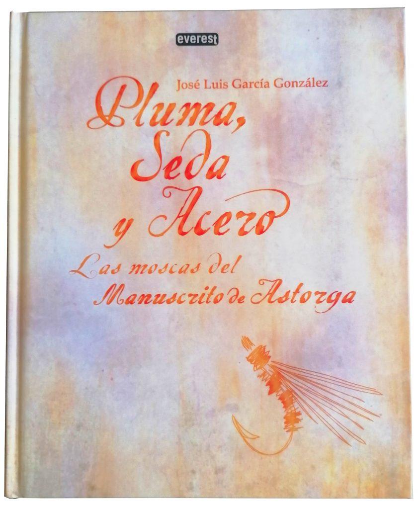 Pluma, Seda y Acero – Las moscas del manuscrito de Astorga José Luis García González 2011 Everest